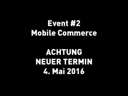 Event #2 Mobile Commerce TERMINÄNDERUNG!