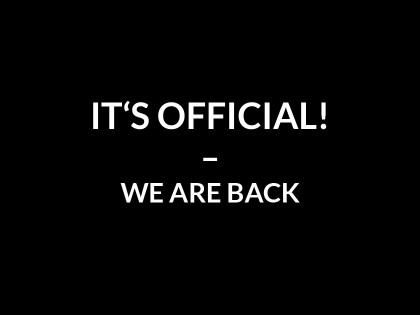 IT'S OFFICIAL – WE ARE BACK!